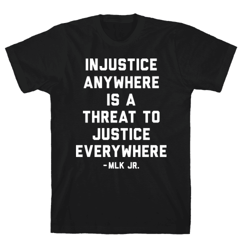 Injustice Anywhere Is A Threat To Justice Everywhere Mens T-Shirt