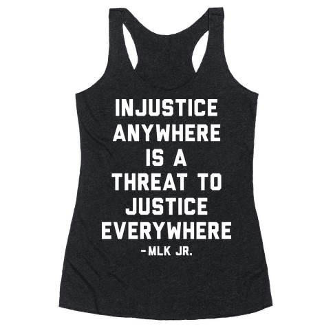 Injustice Anywhere Is A Threat To Justice Everywhere Racerback Tank Top