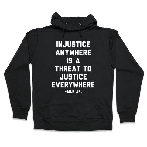 Injustice Anywhere Is A Threat To Justice Everywhere Hooded Sweatshirt