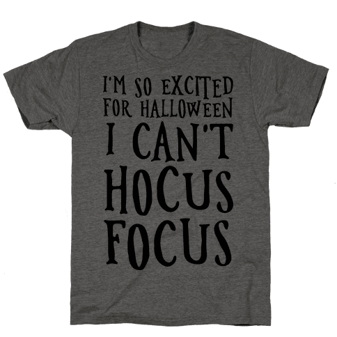 I'm So Excited For Halloween I Can't Hocus Focus Mens T-Shirt