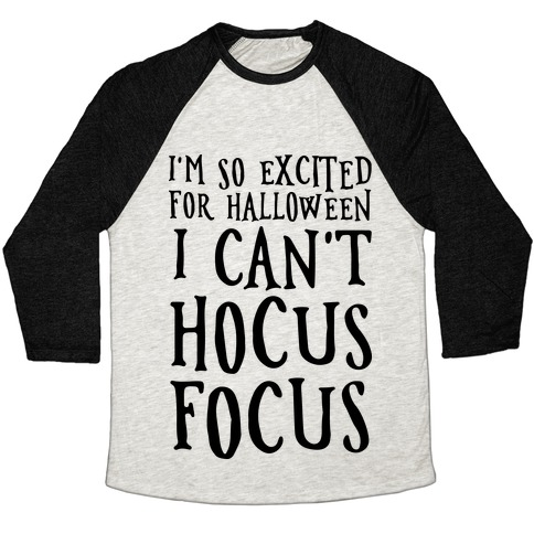 I'm So Excited For Halloween I Can't Hocus Focus Baseball Tee
