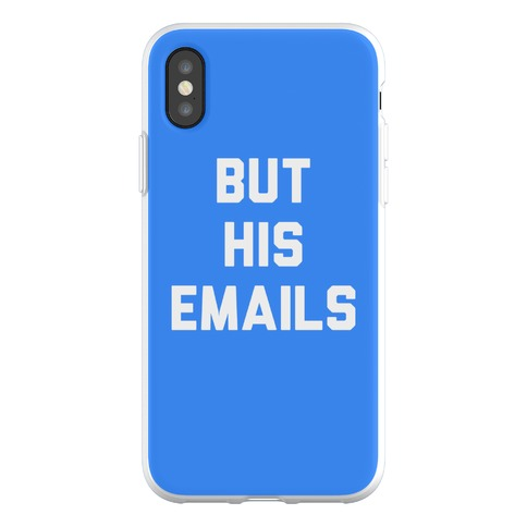 But HIS Emails Phone Flexi-Case
