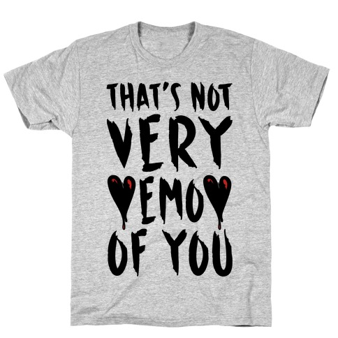 That's Not Very Emo of You T-Shirt