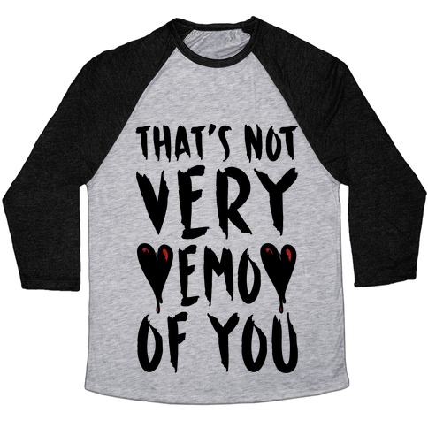 That's Not Very Emo of You Baseball Tee