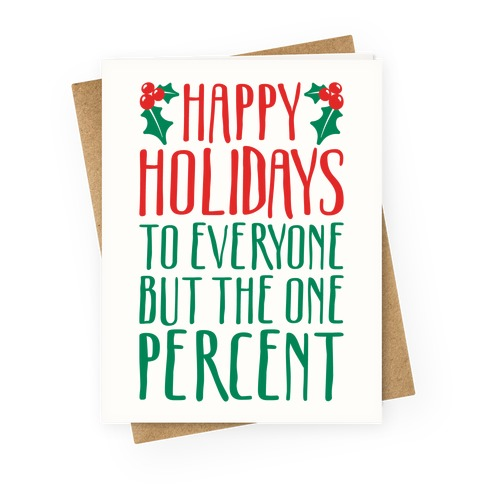 Happy Holidays To Everyone But The One Percent Greeting Card