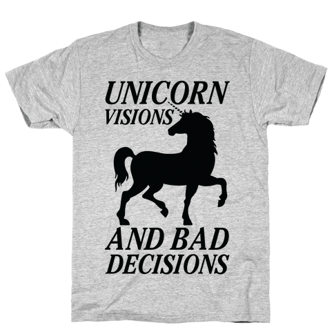 Unicorn Visions and Bad Decisions Mens T-Shirt