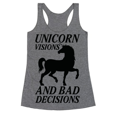 Unicorn Visions and Bad Decisions Racerback Tank Top