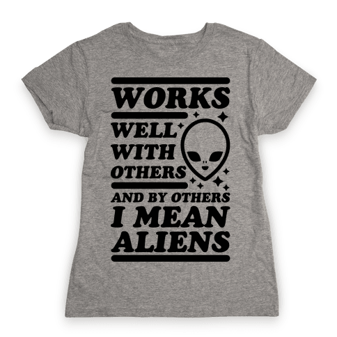 By Others I Mean Aliens Womens T-Shirt