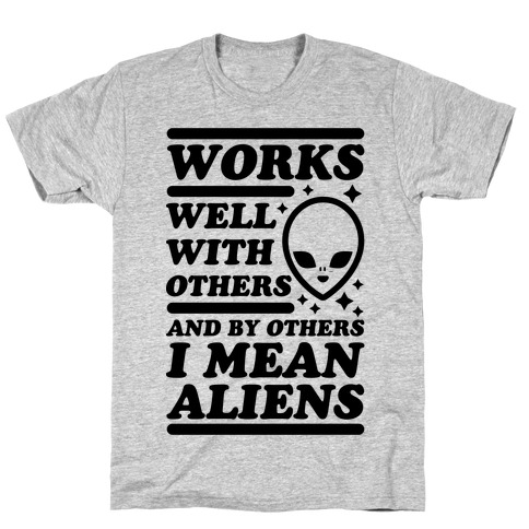 By Others I Mean Aliens T-Shirt