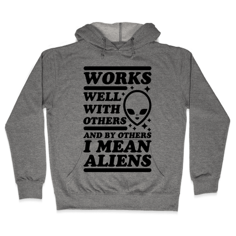 By Others I Mean Aliens Hooded Sweatshirt