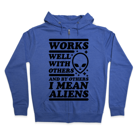By Others I Mean Aliens Zip Hoodie