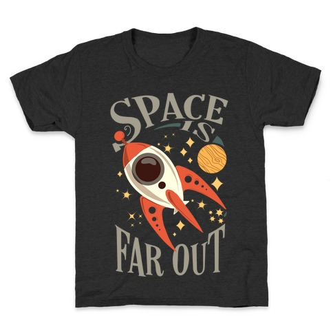 Space is far out. Kids T-Shirt