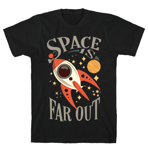 Space is far out. Mens/Unisex T-Shirt