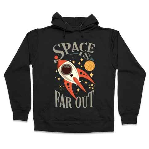 Space is far out. Hooded Sweatshirt