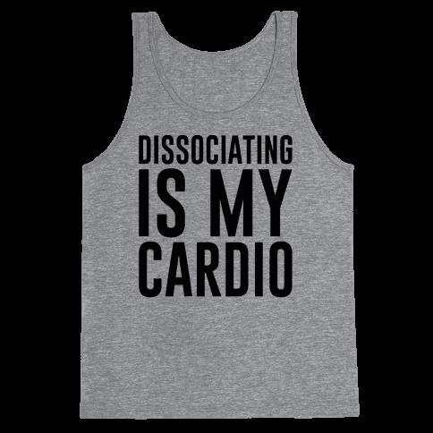 Dissociating Is My Cardio Tank Top
