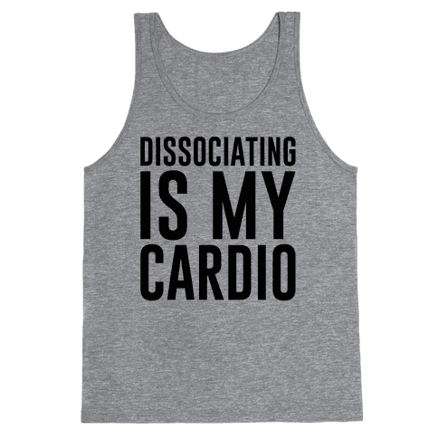 Dissociating Is My Cardio Tank Top