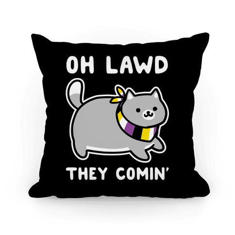Oh Lawd, They Comin' - Non-Binary Pillow