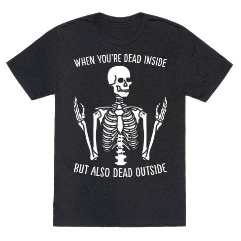 When You're Dead Inside But Also Dead Outside T-Shirt