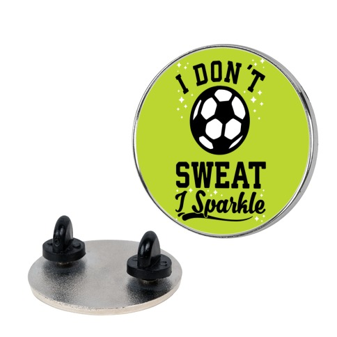 I Don't Sweat I Sparkle Soccer pin