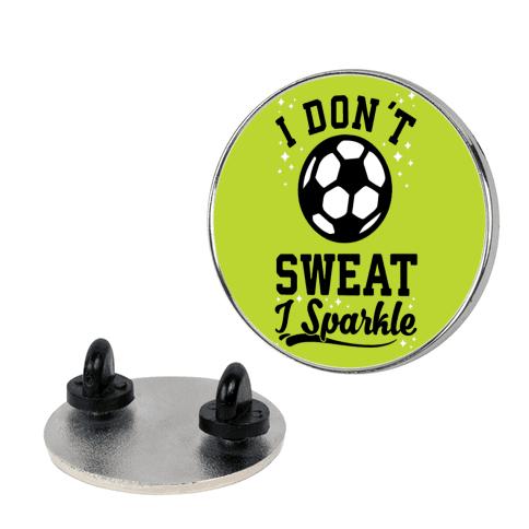 I Don't Sweat I Sparkle Soccer pin