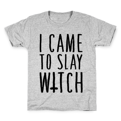 I Came To Slay Witch Kids T-Shirt