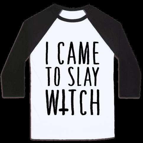 I Came To Slay Witch Baseball Tee