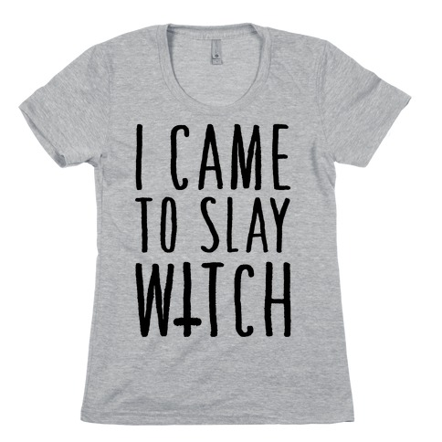 I Came To Slay Witch Womens T-Shirt