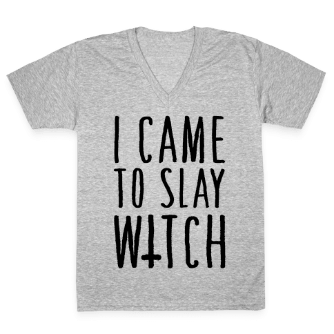 I Came To Slay Witch V-Neck Tee Shirt