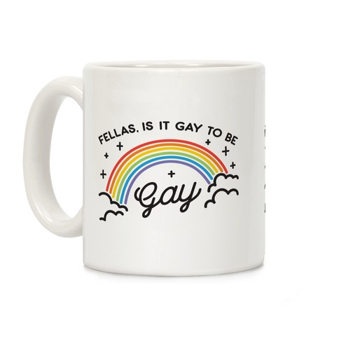 Fellas, Is It Gay To Be Gay Coffee Mug