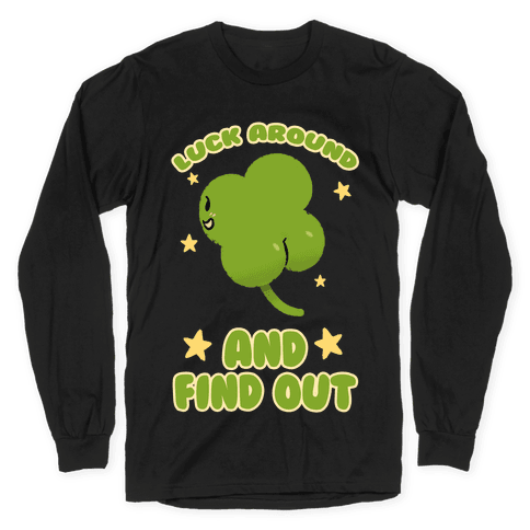 Luck Around And Find Out Long Sleeve T-Shirt