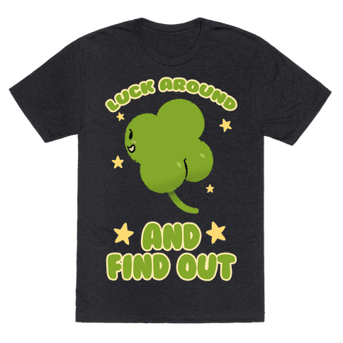 Luck Around And Find Out Mens/Unisex T-Shirt