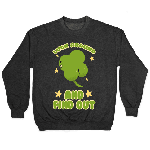 Luck Around And Find Out Pullover