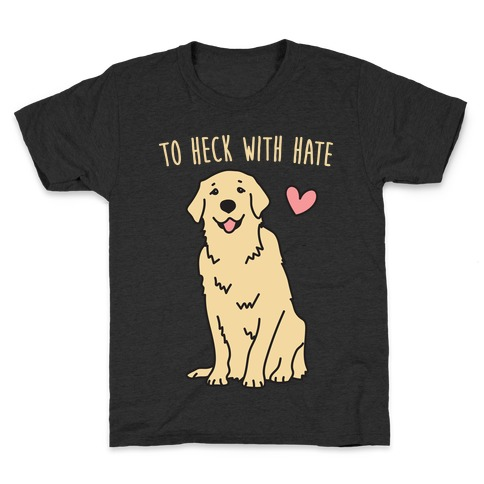 To Heck With Hate Doggo Kids T-Shirt
