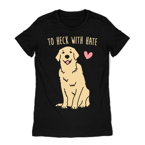 To Heck With Hate Doggo Womens T-Shirt