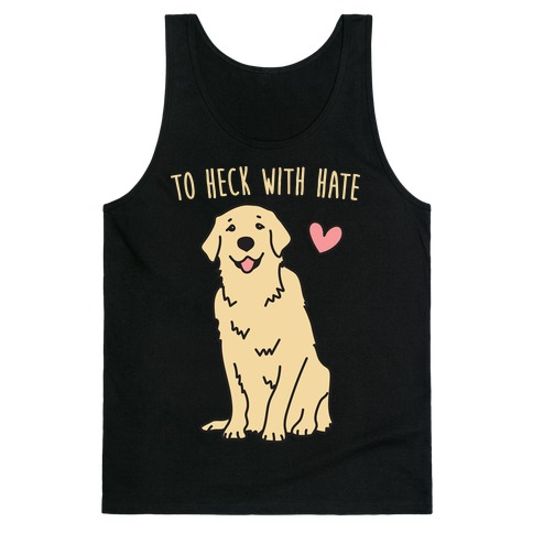 To Heck With Hate Doggo Tank Top