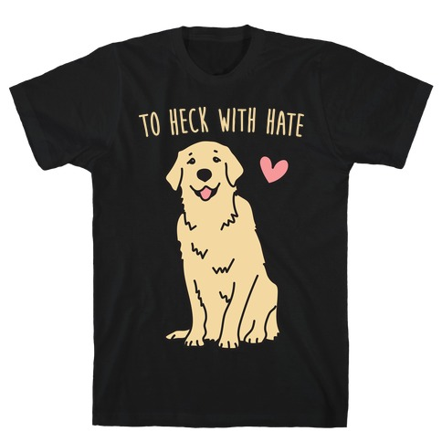 To Heck With Hate Doggo T-Shirt