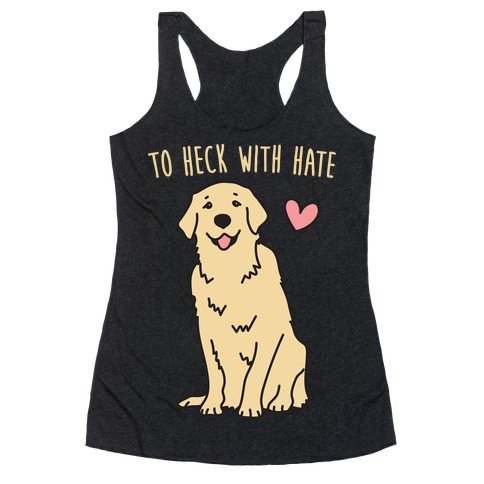 To Heck With Hate Doggo Racerback Tank Top