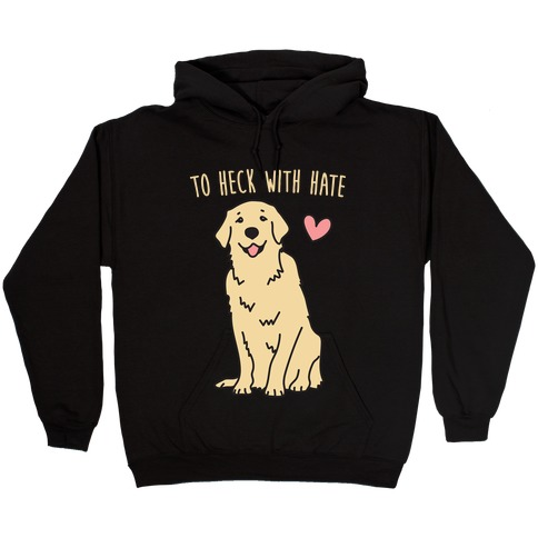 To Heck With Hate Doggo Hooded Sweatshirt