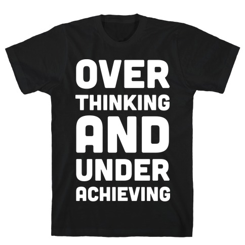 Overthinking And Underachieving T-Shirt