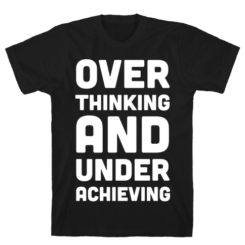 Overthinking And Underachieving Mens T-Shirt