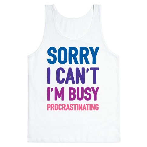 Sorry I Can't I'm Busy Procrastinating Tank Top