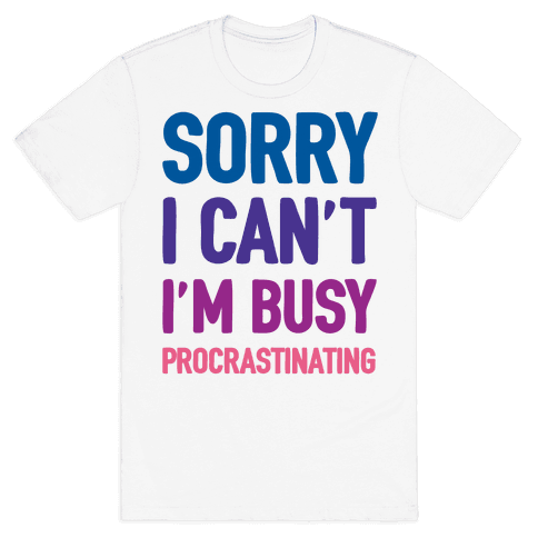 Sorry I Can't I'm Busy Procrastinating Mens T-Shirt