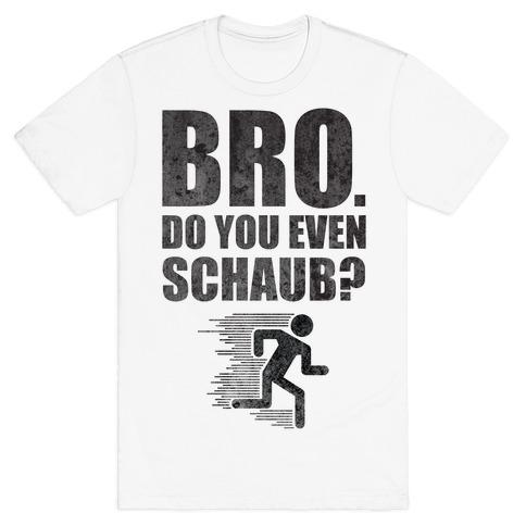 Bro. Do You Even Schaub? Mens T-Shirt