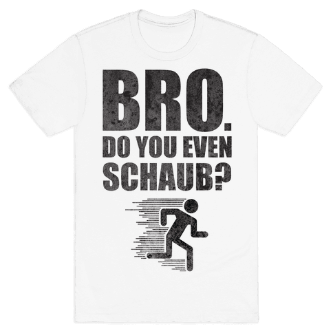 Bro. Do You Even Schaub? Mens T-Shirt