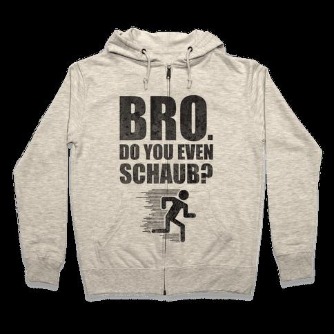 Bro. Do You Even Schaub? Zip Hoodie