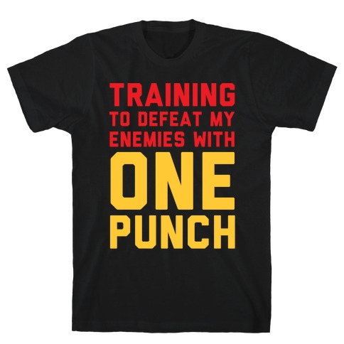 Training To Defeat My Enemies With One Punch T-Shirt
