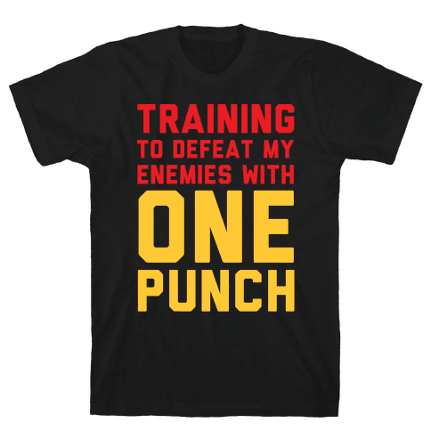 Training To Defeat My Enemies With One Punch  Mens T-Shirt