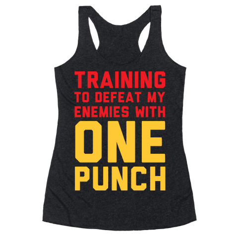 Training To Defeat My Enemies With One Punch  Racerback Tank Top