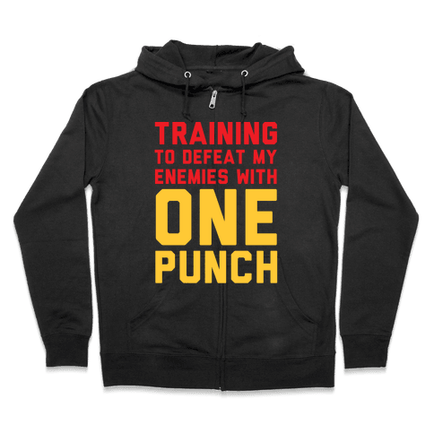 Training To Defeat My Enemies With One Punch  Zip Hoodie