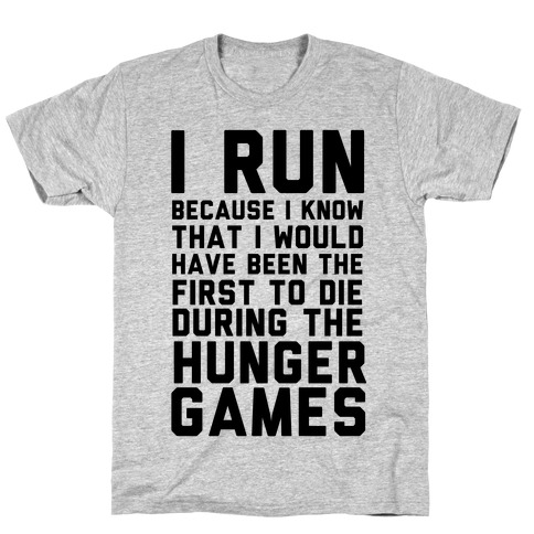 I Run Because Hunger Games T-Shirt